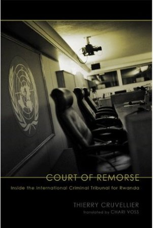Court of Remorse: Inside The International Tribunals For Rwanda